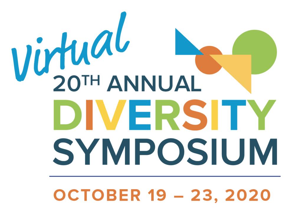 20th Annual (Virtual) Diversity Symposium, October 19-23, 2020